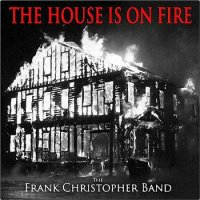 The Frank Christopher Band - The House Is On Fire (2016)